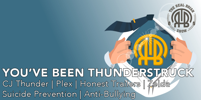 You've Been Thunderstruck | CJ Thunder | Plex | Zelda | Honest Trailers | 13 Reasons Why | Suicide Prevention | Anti-Bullying | Going in Style | Digestive Enzymes | Caralluma Fimbriata | Zayde Wolf | M83 | Lecrae | Ruelle | Agent Smith