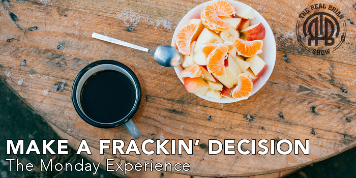 Make a Frackin' Decision | The Monday Experience