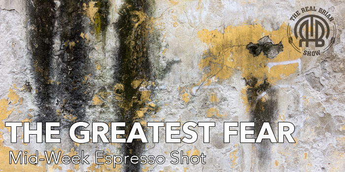 The Greatest Fear | Mid-Week Espresso Shot