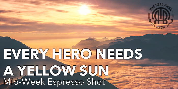Every Hero Needs the Yellow Sun | Mid-Week Espresso Shot